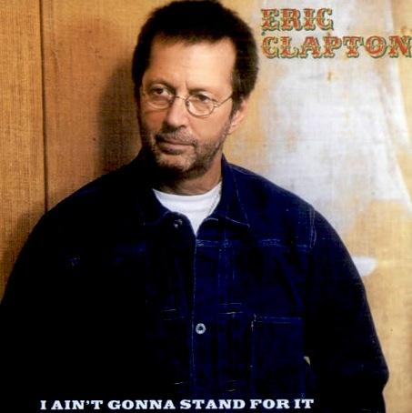 Eric Clapton - I Ain't Gonna Stand For It