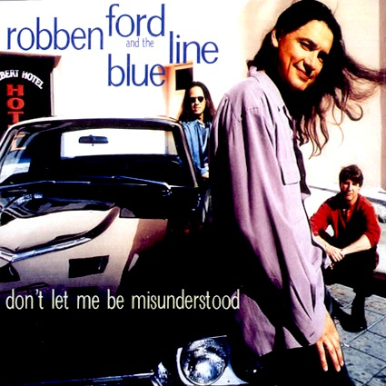 Robben Ford - Don't Let Me Be Misunderstood